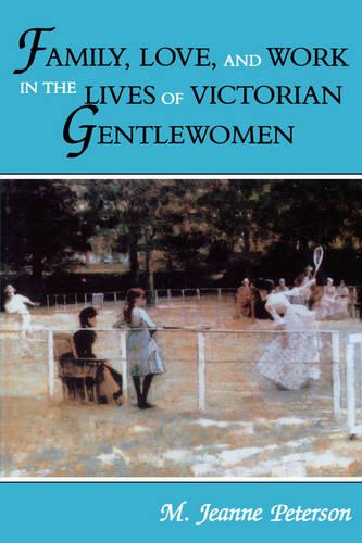 Family, Love, and Work in the Lives of Victorian Gentlewomen (Paperback)