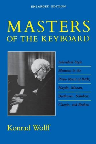 Masters of the Keyboard, Enlarged Edition: Individual Style Elements in the Piano Music of Bach, Haydn, Mozart, Beethoven, Schubert, Chopin, and Brahms (Paperback)