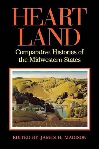 Heartland: Comparative Histories of the Midwestern States - Midwestern History and Culture (Paperback)