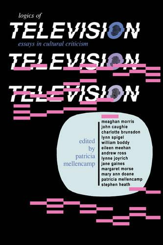 Logics of Television: Essays in Cultural Criticism - Theories of Contemporary Culture (Paperback)