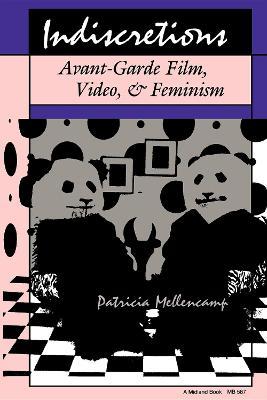 Indiscretions: Avant-Garde Film, Video, and Feminism (Paperback)