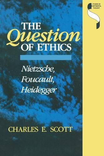 The Question of Ethics: Nietzsche, Foucault, Heidegger - Studies in Continental Thought (Paperback)