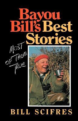 Bayou Bill's Best Stories: (Most of Them True) (Paperback)