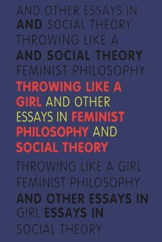 Throwing Like a Girl: And Other Essays in Feminist Philosophy and Social Theory (Paperback)
