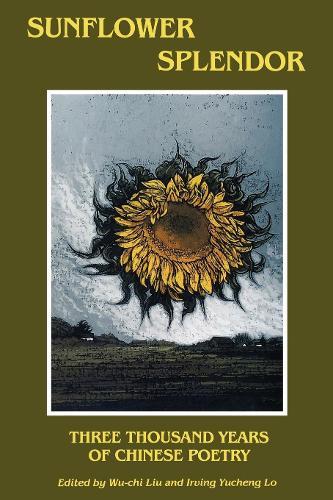 Sunflower Splendor: Three Thousand Years of Chinese Poetry (Paperback)