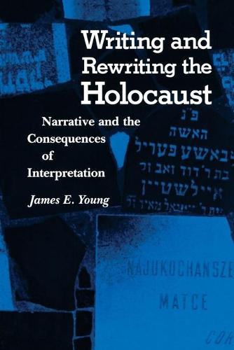 Writing and Rewriting the Holocaust: Narrative and the Consequences of Interpretation - Jewish Literature and Culture (Paperback)