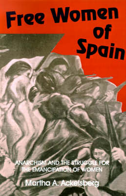 Free Women of Spain: Anarchism and the Struggle for the Emancipation of Women (Paperback)