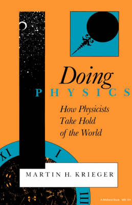 Doing Physics: How Physicists Take Hold of the World - A Midland Book No. 701 (Paperback)