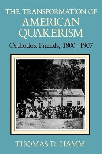 The Transformation of American Quakerism: Orthodox Friends, 1800-1907 - Religion in North America (Paperback)