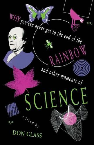 Why You Can Never Get to the End of the Rainbow And Other Moments of Science (Paperback)