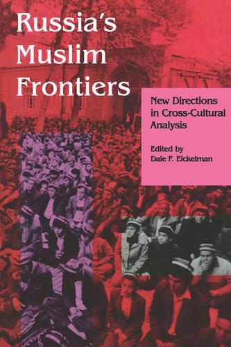 Russia's Muslim Frontiers: New Directions in Cross-Cultural Analysis - Indiana Series in Arab and Islamic Studies (Paperback)