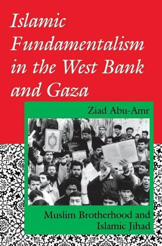 Islamic Fundamentalism in the West Bank and Gaza: Muslim Brotherhood and Islamic Jihad - Indiana Series in Arab and Islamic Studies (Paperback)
