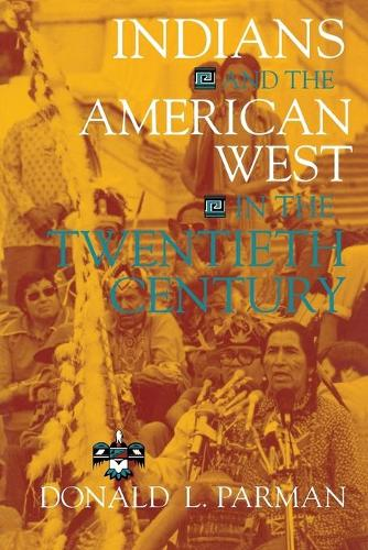 Indians and the American West in the Twentieth Century - American West in the Twentieth Century (Paperback)