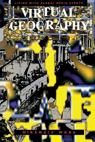 Virtual Geography: Living with Global Media Events - Arts and Politics of the Everyday (Paperback)