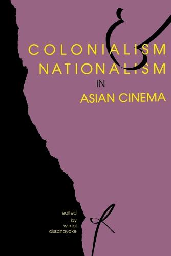 Colonialism and Nationalism in Asian Cinema (Paperback)