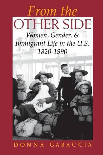 From the Other Side: Women, Gender, and Immigrant Life in the U.S., 1820-1990 (Paperback)
