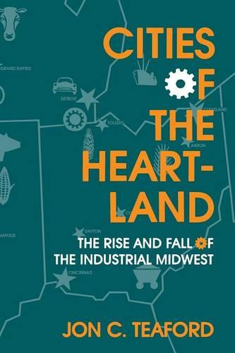 Cities of the Heartland: The Rise and Fall of the Industrial Midwest - Midwestern History and Culture (Paperback)