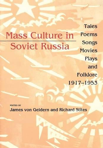Mass Culture in Soviet Russia: Tales, Poems, Songs, Movies, Plays, and Folklore, 1917-1953 (Paperback)