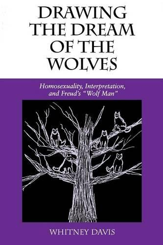 "Drawing the Dream of the Wolves: Homosexuality, Interpretation, and Freud's ""Wolf Man"" - Theories of Representation and Difference (Paperback)"