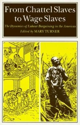 From Chattel Slaves to Wage Slaves: The Dynamics of Labour Bargaining in the Americas (Paperback)