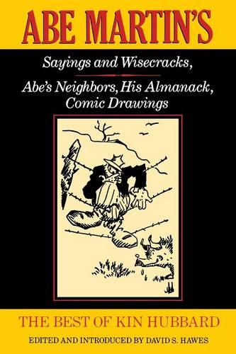 The Best of Kin Hubbard: Abe Martin's Sayings and Wisecracks, Abe's Neighbors, His Almanack, Comic Drawings - Wisconsin (Paperback)