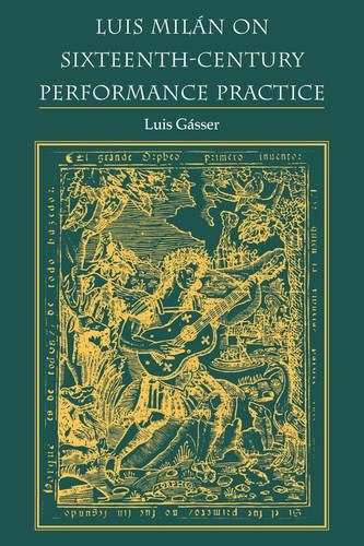 Luis Milan on Sixteenth-Century Performance Practice - Publications of the Early Music Institute (Paperback)