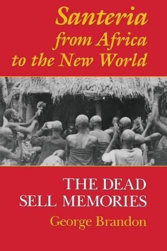 Santeria from Africa to the New World: The Dead Sell Memories - Blacks in the Diaspora (Paperback)