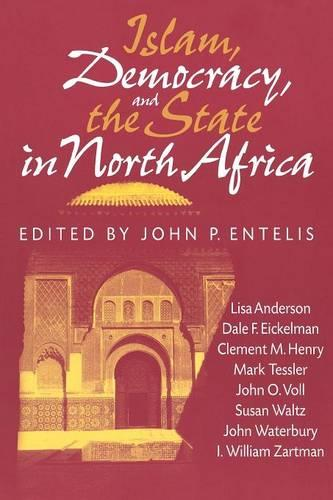Islam, Democracy, and the State in North Africa - Indiana Series in Arab and Islamic Studies (Paperback)