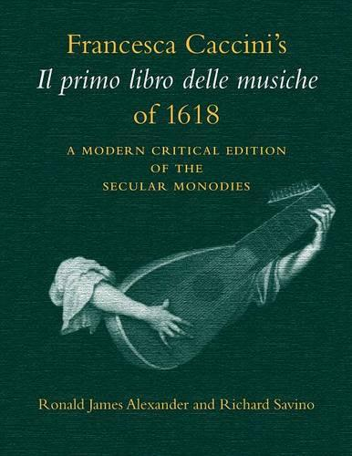 Francesca Caccini's Il primo libro delle musiche of 1618: A Modern Critical Edition of the Secular Monodies (Paperback)