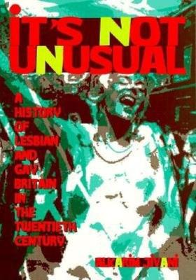 It's Not Unusual: A History of Lesbian and Gay Britain in the Twentieth Century (Paperback)