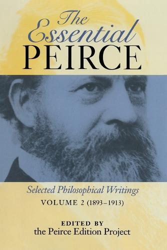 The Essential Peirce, Volume 2: Selected Philosophical Writings (1893-1913) (Paperback)