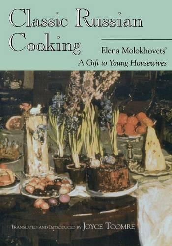 Classic Russian Cooking: Elena Molokhovets' A Gift to Young Housewives - Indiana-Michigan Series in Russian and East European Studies (Paperback)