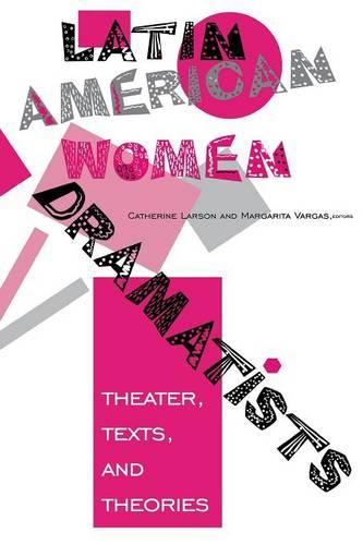 Latin American Women Dramatists: Theater, Texts, and Theories (Paperback)