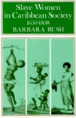 Slave Women in Caribbean Society, 1650-1832 (Paperback)