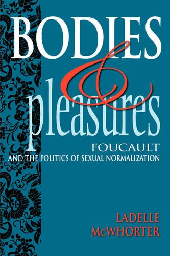 Bodies and Pleasures: Foucault and the Politics of Sexual Normalization (Paperback)