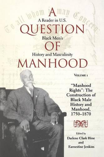 "A Question of Manhood, Volume 1: A Reader in U.S. Black Men's History and Masculinity, ""Manhood Rights"": The Construction of Black Male History and Manhood, 1750-1870 - Blacks in the Diaspora (Paperback)"