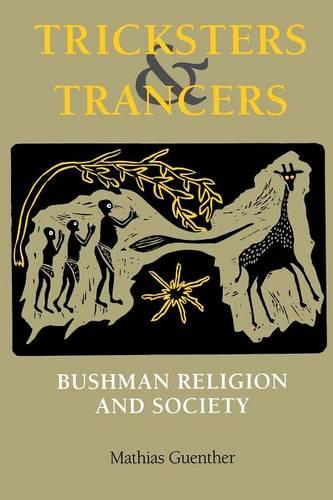 Tricksters and Trancers: Bushman Religion and Society (Paperback)
