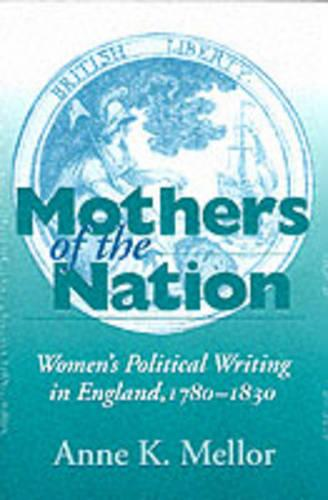Mothers of the Nation: Women's Political Writing in England, 1780-1830 (Paperback)