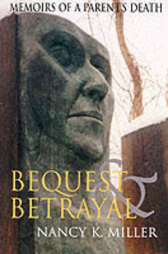 Bequest and Betrayal: Memoirs of a Parent's Death (Paperback)