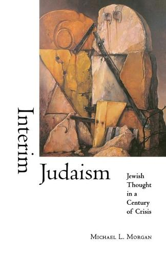 Interim Judaism: Jewish Thought in a Century of Crisis (Paperback)