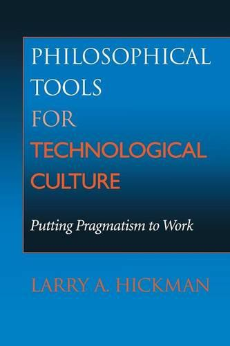 Philosophical Tools for Technological Culture: Putting Pragmatism to Work - Indiana Series in the Philosophy of Technology (Paperback)