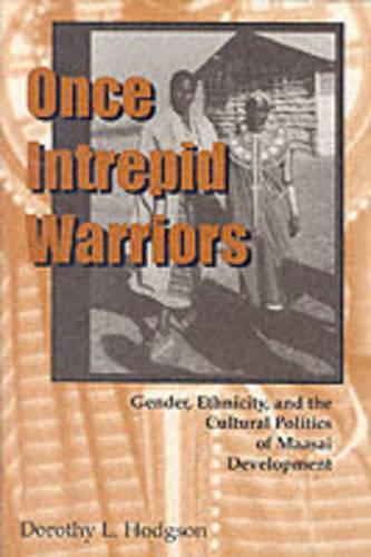 Once Intrepid Warriors: Gender, Ethnicity, and the Cultural Politics of Maasai Development (Paperback)