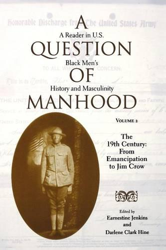 A Question of Manhood, Volume 2: A Reader in U.S. Black Men's History and Masculinity, The 19th Century: From Emancipation to Jim Crow (Paperback)