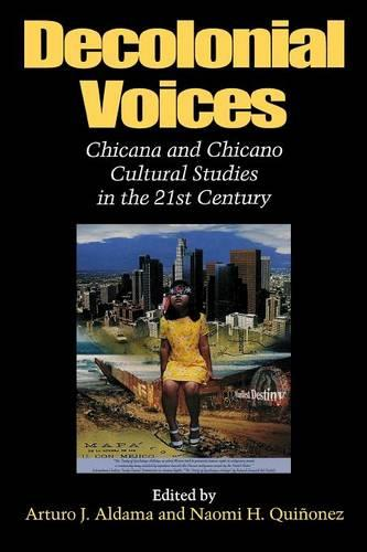 Decolonial Voices: Chicana and Chicano Cultural Studies in the 21st Century (Paperback)