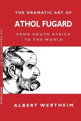 The Dramatic Art of Athol Fugard: From South Africa to the World (Paperback)