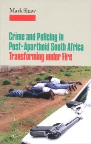 Crime and Policing in Post-Apartheid South Africa: Transforming under Fire (Paperback)