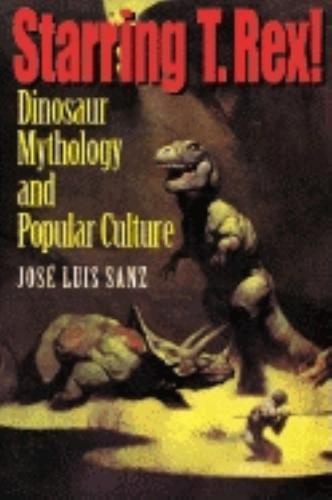 Starring T. Rex!: Dinosaur Mythology and Popular Culture (Paperback)