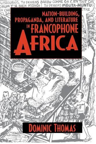 Nation-Building, Propaganda, and Literature in Francophone Africa (Paperback)