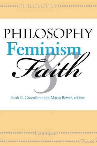 Philosophy, Feminism, and Faith - Indiana Series in the Philosophy of Religion (Paperback)