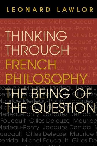 Thinking through French Philosophy: The Being of the Question - Studies in Continental Thought (Paperback)